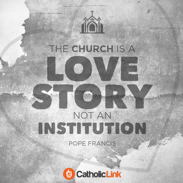 The Church is A Love Story Pope Francis Quote