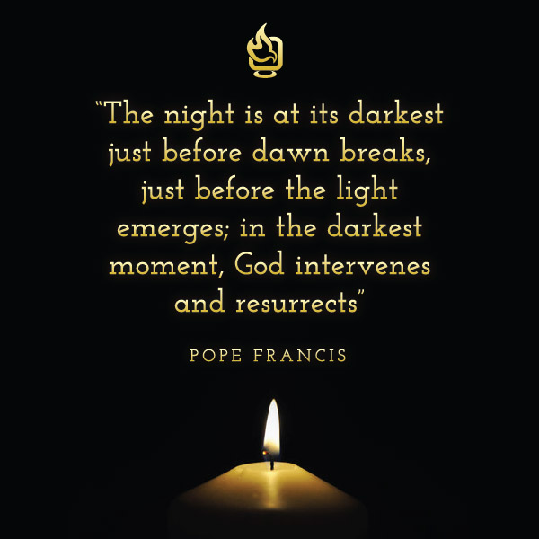 In The Darkest Moment, God Intervenes And Resurrects | Pope Francis Quote