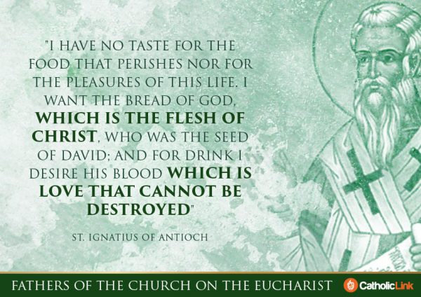 10 Quotes On The Eucharist From The Church Fathers ST. Ignatius of Antioch