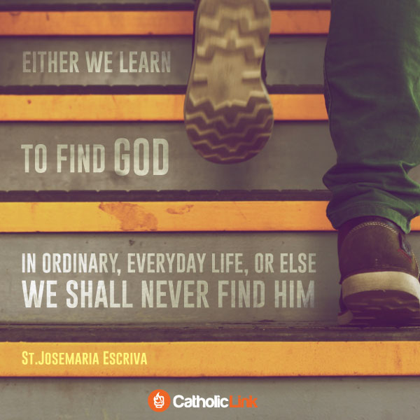 Find God In Ordinary Life | St. Josemaria Escriva