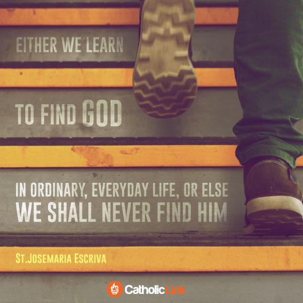 Find God In Ordinary Life | St. Josemaria Escriva