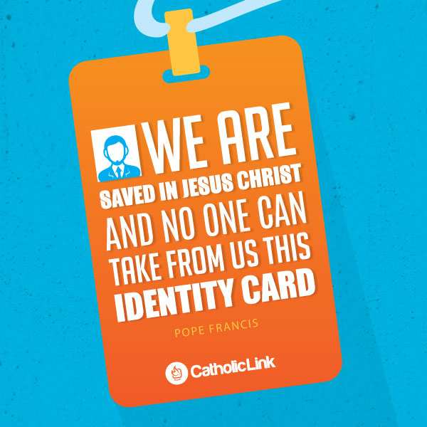 We Are Saved In Jesus And This Is Our Identity Card | Pope Francis