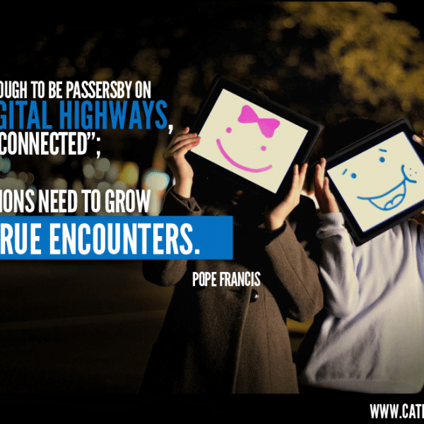 Connections Need To Grow Into True Encounters | Pope Francis Quote