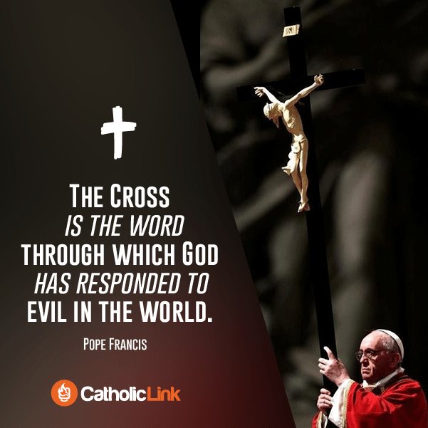 The Cross Is The Word Through Which God Has Responded To Evil In The World | Pope Francis