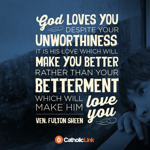 God Loves You Despite Your Unworthiness   Fulton Sheen Quotes