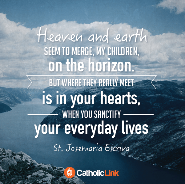 Heaven and Earth | A Quote From St. Josemaria Escriva