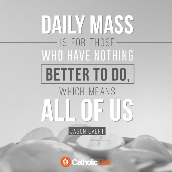 Daily Mass Is Only For Those Who Have Nothing Better To Do