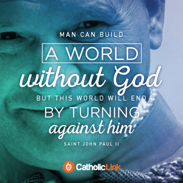 """""""Man Can Build a World without God"""" Quote From St. John Paul II"""