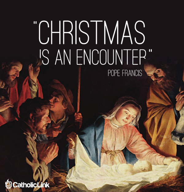 Christmas is an Encounter According to Pope Francis