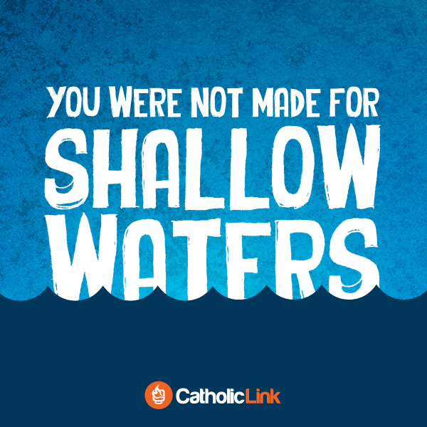 You Were Not Made For Shallow Waters