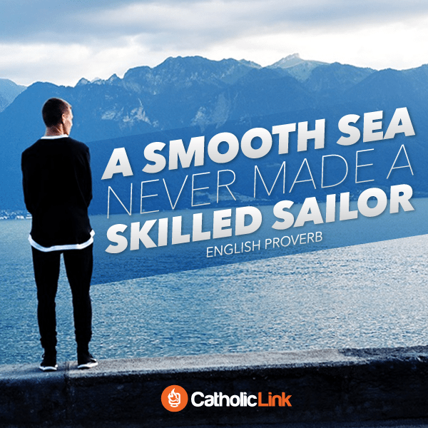 Catholic quote A smooth sea never made a skilled sailor