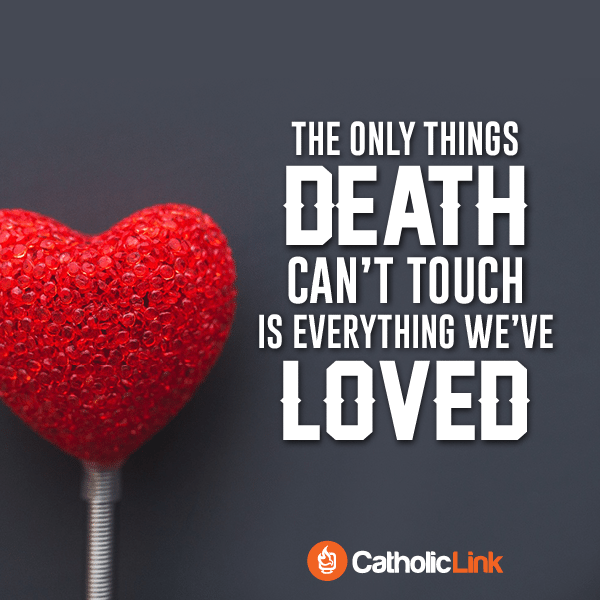 The only thing death can't touch Catholic quote