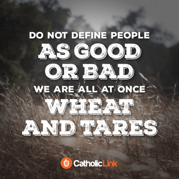 Do not define people as good or bad