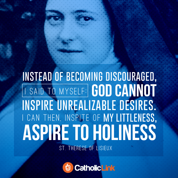 Instead Of Becoming Discouraged St. Therese of Lisieux Suggests This