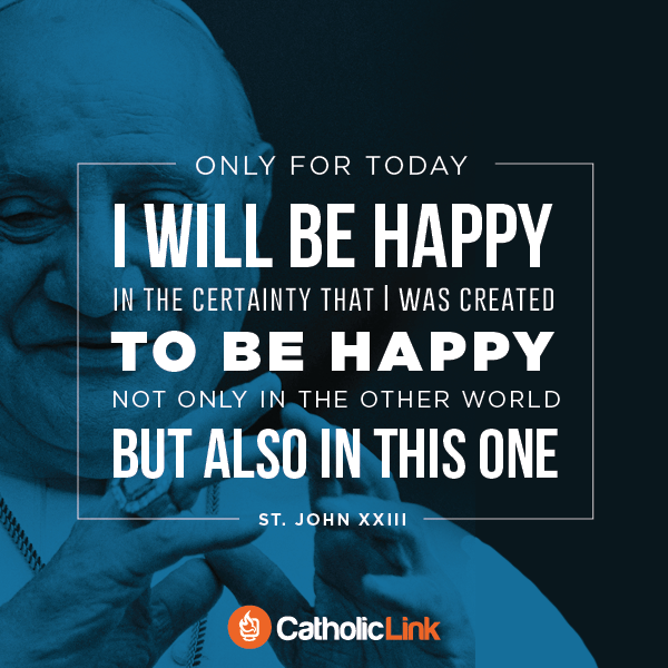 Only For Today, I Will Be Happy | St. John XXIII