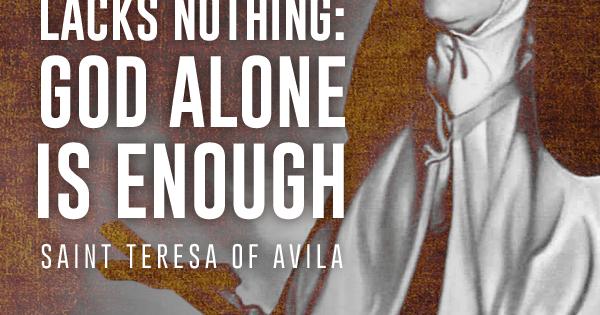 God Alone Is Enough | St. Teresa of Avila Quote