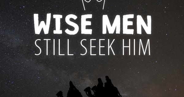 Wise men still seek Jesus