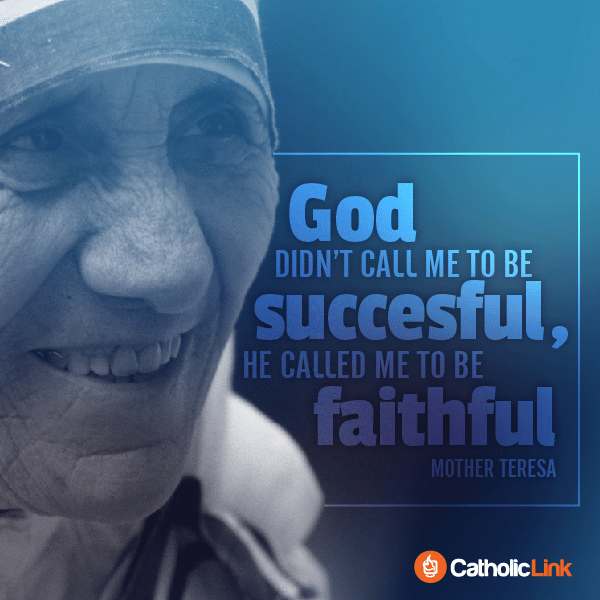 God Didn't Call Me To Be Successful | St. Mother Teresa Quote
