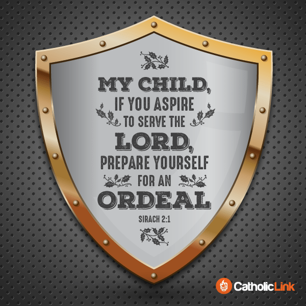 """My child, if you aspire to serve the Lord, prepare yourself for an ordeal"" (Sirach 2:1)"