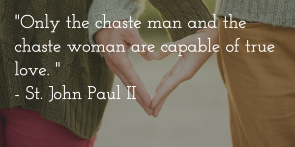 Only the chaste man and the chaste woman - St. John Paul II quote