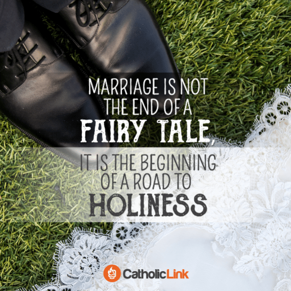 Marriage Is The Beginning Of The Road To Holiness Catholic Marriage Quote