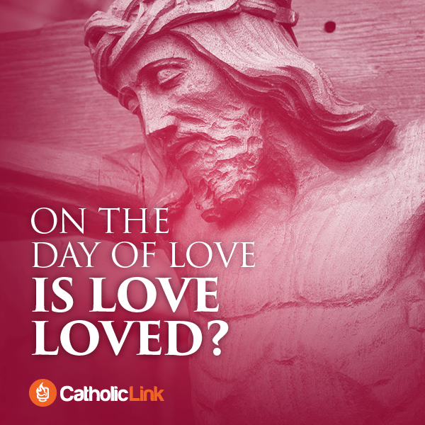 On the day of love, is Love loved?