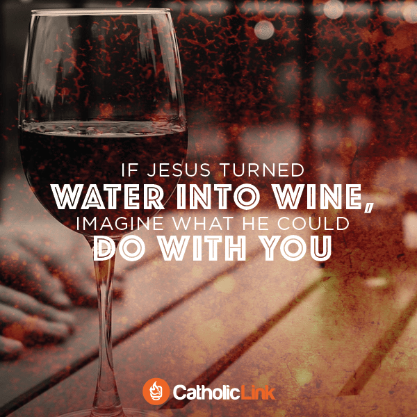 If Jesus turned water into wine, imagine what he could do with you