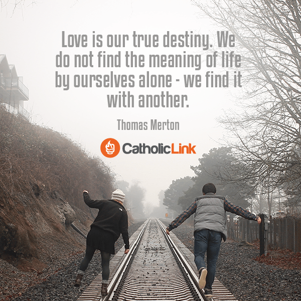 We Find Love In Another Catholic Quote on Love Valentine's Day