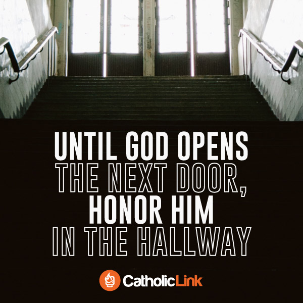 Until God Opens The Next Door, Honor Him In The Hallway Catholic Quote
