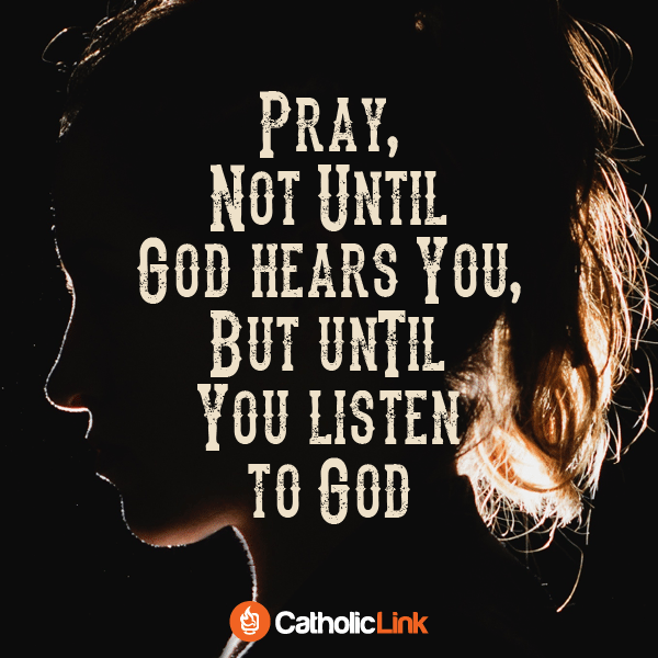 Pray Until You Listen To God Catholic Quote and inspiration