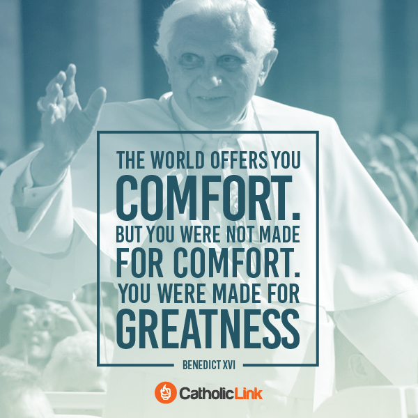 You Were Made For Greatness | Pope Emeritus Benedict XVI Quote