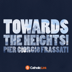 """Towards The Heights!"" | Bl. Pier Giorgio Frassati Quote"