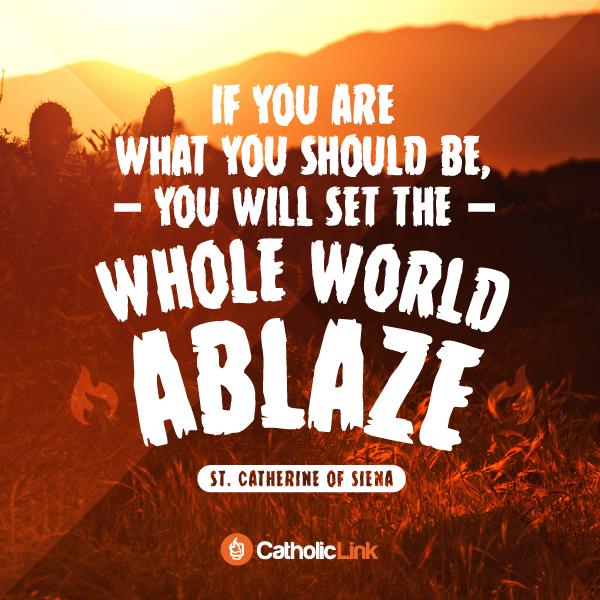 Set the World Ablaze With God's Love