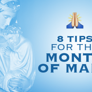 8 Practical Tips for the Month of Mary - how to love Mary