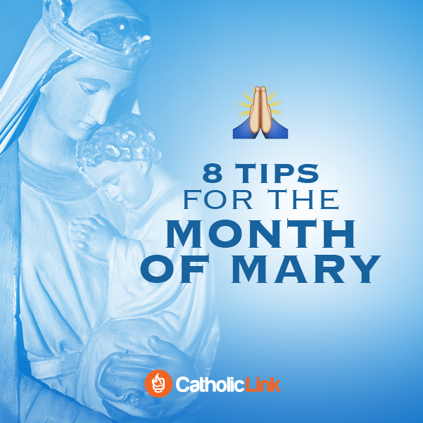 8 Tips For Celebrating May, The Month Of Mary