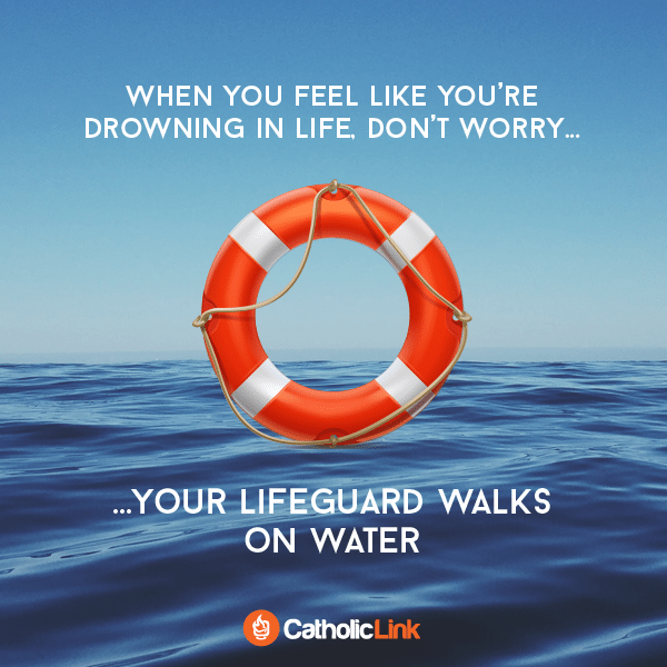 Catholic quote When You Feel Like You're Drowning In Life. Don't Worry. Your lifeguard walks on water.