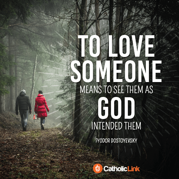 Catholic Quote To love someone means to see them as God intended them | Catholic-Link.org