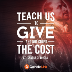 Teach Us Good Lord To Serve As You Deserve | St. Ignatius