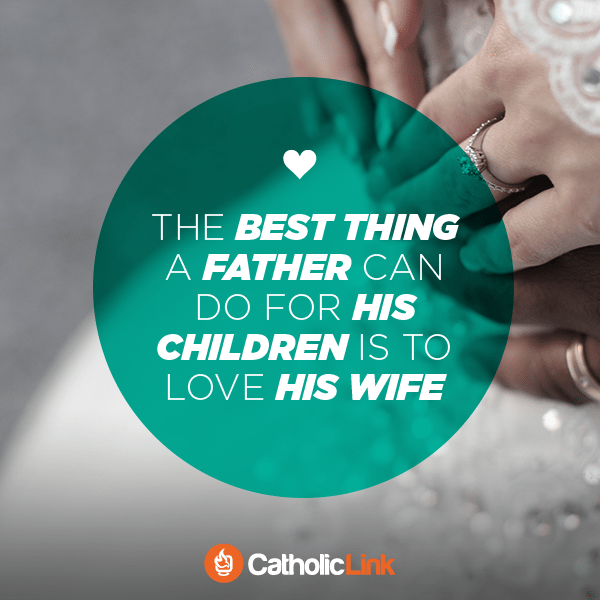 The Best Thing A Father Can Do For His Children Is To Love His Wife