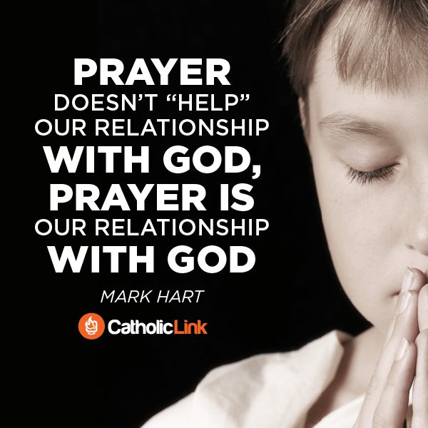 Prayer Is Our Relationship With God