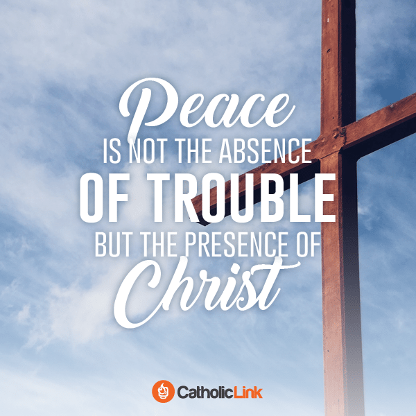 True peace doesn't mean we won't have troubles in this world. Find more inspiring Catholic quotes at Catholic-Link.org