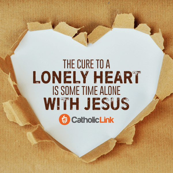 Catholic Quote: The Cure To a Lonely Heart is Time Spent With Jesus