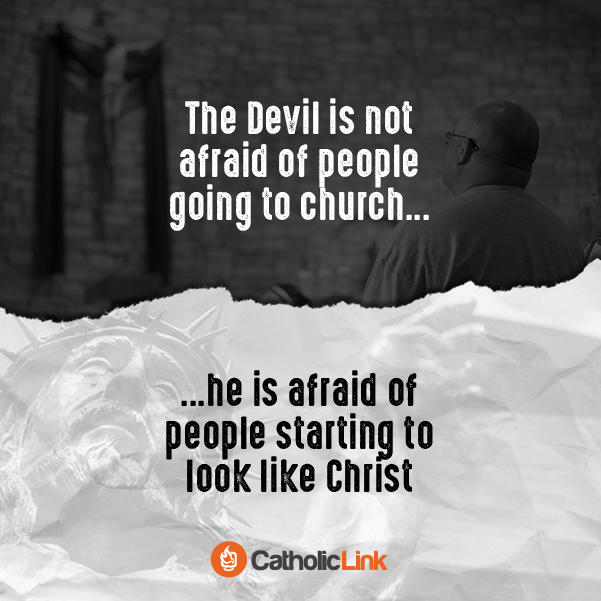 Catholic quote: The devil is afraid of people starting to look like Christ