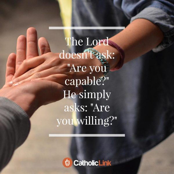 """Quotes, infographics, memes and more resources for the New Evangelization. The Lord doesn't ask """"Are you capable?"""", but """"Are you willing?""""."""