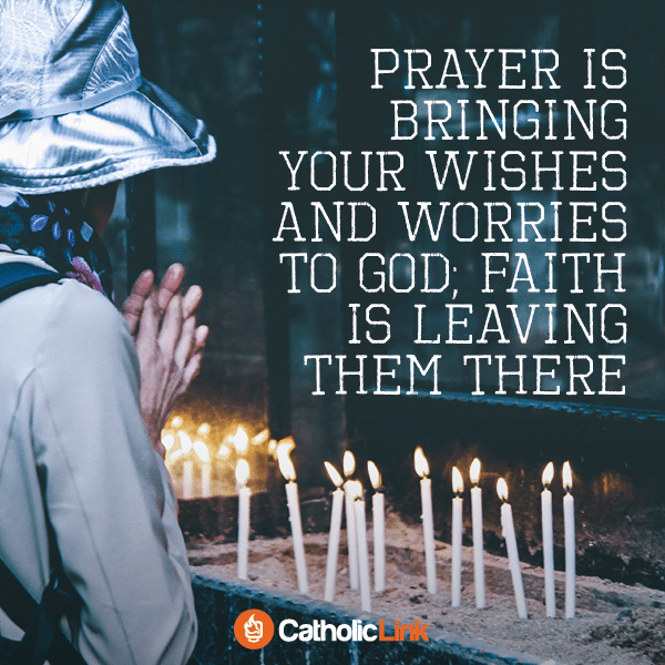 Bring Your Wishes And Your Worries To God | Find Catholic Resources and more Catholic inspiration at Catholic-Link.org