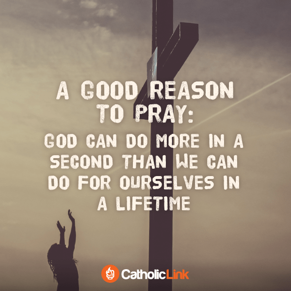 A Good Reason To Pray | Catholic-Link.org Catholic Quotes