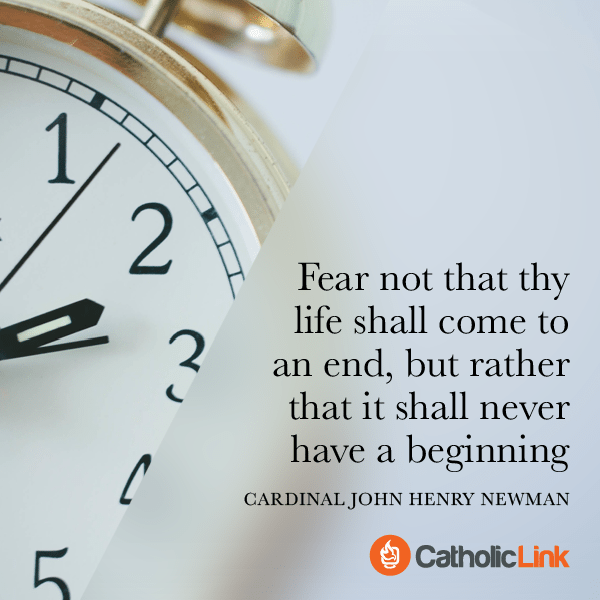 Don't Fear The End Of Life | St. John Henry Newman Quote