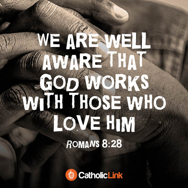 God Works With Those Who Love Him | Romans 8:28 Bible verse