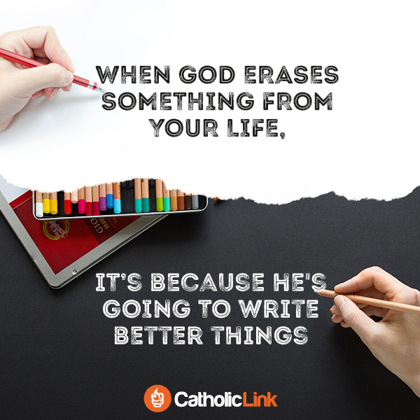 When God Erases Something From Your Life, It's Because... Catholic Quote