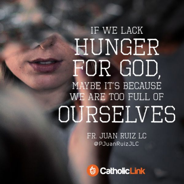 Catholic quotes, infographics, memes and more resources for the New Evangelization. The reason why we lack hunger for God.